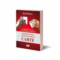 Karl Fulves - Giochi di magia automatici con le carte